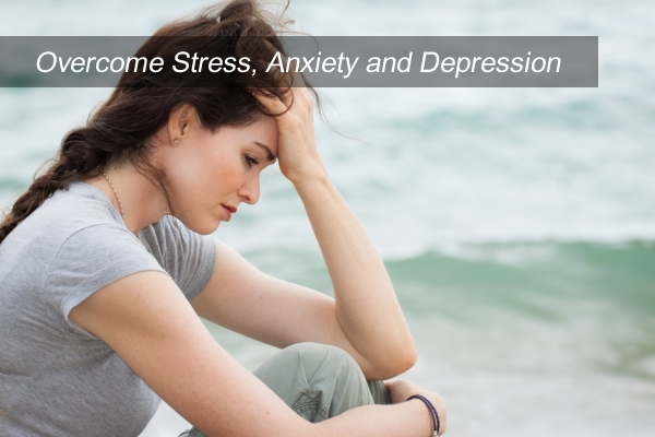 Overcome Stress, Anxiety and Depression